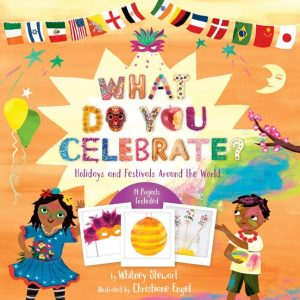 Cover of What Do You Celebrate? has different country's flags across the top. It is festive and shows two brown-skinned children  sharing their traditions.
