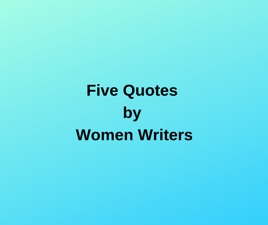 Five Quotes by Women Writers
