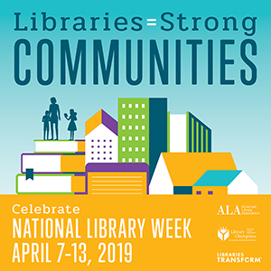 ALA poster for National Library Week April 7-13, 2019.