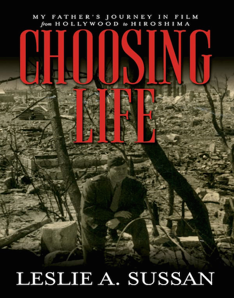 Choosing Life: My Father's Journey in Film from Hiroshima to Hollywood