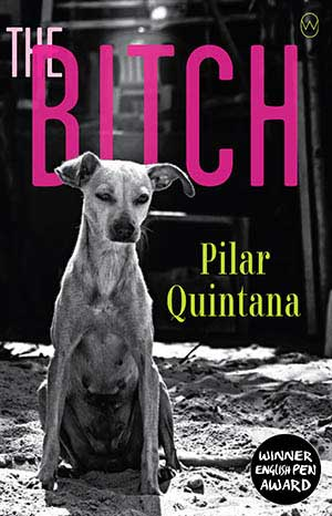 The Bitch by Pilar Quintana, translated by Lisa Dillman, a 2020 Great Group Reads Selection