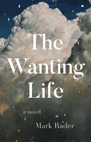 The Wanting Life by Mark Rader, a 2020 Great Group Reads Selection