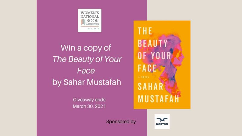 Win a copy of The Beauty of Your Face by Sahar Mustafah. Giveaway ends March 30, 2021. The book cover and the Norton Books logo are also shown.