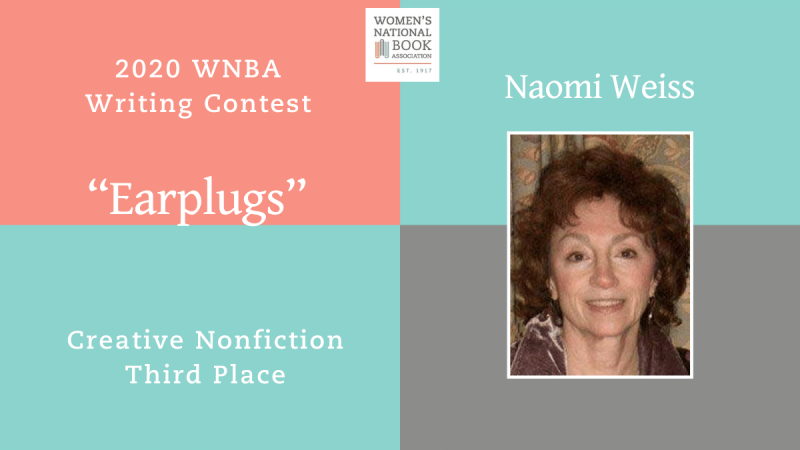 Graphic with Naomi Weiss's picture stating that she is the third place winner for creative nonfiction in the 2020 WNBA Writing Contest for her entry Earplugs.
