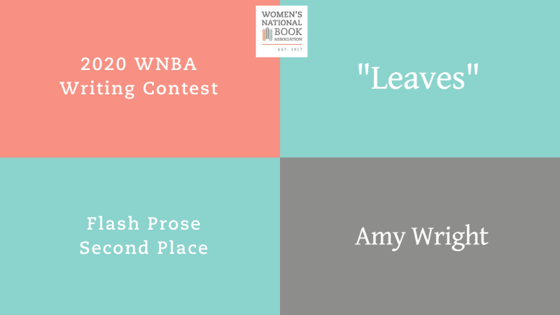 2021 WNBA Writing Contest Flash Prose Second Place for Leaves by Amy Wright