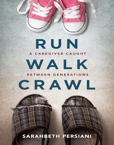 Run, Walk, Crawl - A Caregiver Caught Between Generations