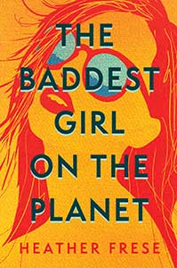 The book cover for The Baddest Girl on the Planet has the outline of a girl done in yellow and red. Her head is tipped back, and she is wearing sunglasses that show the reflection of the sky and water.