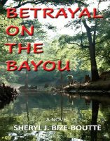 Betrayal on the Bayou, by Sheryl J. Bize-Boutte