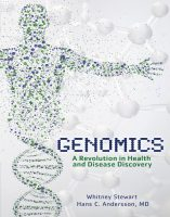 Genomics: A Revolution in Health and Disease Discovery, by Whitney Stewart and Hans C. Andersson, M.D.