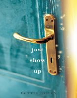 Just Show Up, by Dottie Joslyn